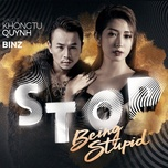 stop being stupid (single) - khong tu quynh, binz