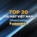 top 20 bai hat viet nam tuan 14/2018 - v.a