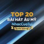 top 20 bai hat au my tuan 14/2018 - v.a