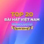 top 20 bai hat viet nam tuan 15/2018 - v.a