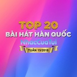 top 20 bai hat han quoc tuan 15/2018 - v.a