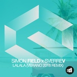 la la la (verano 2018 remix) (single) - simon field, sverrev