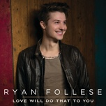 love will do that to you (single) - ryan follese