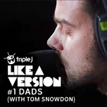 two weeks (triple j like a version) (single) - #1 dads, tom snowdon