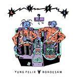 life (single) - yung felix, bokoesam