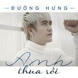 anh thua roi (single) - duong hung