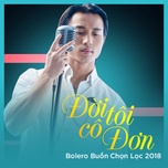 doi toi co don - bolero buon chon loc 2018 - v.a