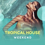 tropical house weekend - v.a