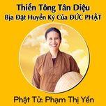 Thiền Tông Tân Diệu Bịa Đặt Huyền Ký của Đức Phật - Phạm Thị Yến (Tâm Chiếu Hoàn Quán)