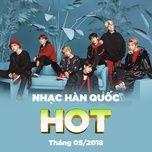 nhac han quoc hot thang 05/2018 - v.a