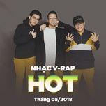 nhac v-rap hot thang 05/2018 - v.a