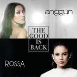 the good is back (single) - anggun, rossa