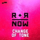 change of tone (single) - r+r=now