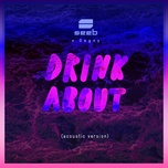 drink about (acoustic version) (single) - seeb, dagny