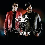 estas tocando fuego (single) - la mafia, yahir