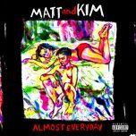 almost everyday - matt & kim