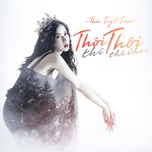 thoi thi thoi the thoi (single) - thai tuyet tram
