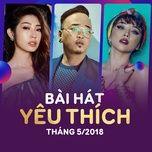 bai hat yeu thich thang 05/2018 - v.a