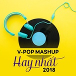 v-pop mashup hay nhat 2018 - v.a
