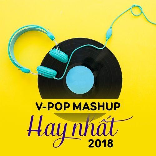 V-Pop Mashup Hay Nhất 2018