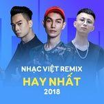 nhac viet remix hay nhat 2018 - dj
