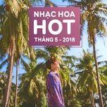 nhac hoa hot thang 05/2018 - v.a