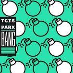 bang (single) - tcts, parx