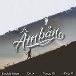 am ban (single) - trung i.u, hong jp, cm1x, double noize