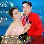 dem toc roi (single) - tran phuc nhuan, huyen trinh