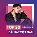 top 20 bai hat viet nam tuan 19/2018 - v.a