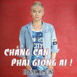 chang can phai giong ai (single) - bao kun