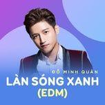 lan song xanh (edm) - do minh quan
