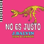 no es justo (single) - j balvin, zion & lennox