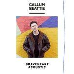 braveheart (acoustic) (single) - callum beattie