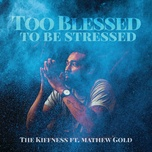 too blessed to be stressed (single) - the kiffness, matthew gold