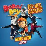 boboiboy hero kita (single) - pee wee gaskins