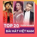 top 20 bai hat viet nam tuan 20/2018 - v.a