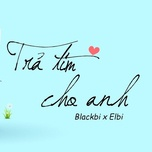 tra tim cho anh (single) - thai vu (blackbi), elbi