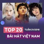 top 20 bai hat viet nam tuan 21/2018 - v.a