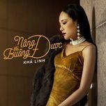 nang duoc thi buong duoc (single) - kha linh