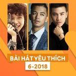 bai hat yeu thich thang 06/2018 - v.a