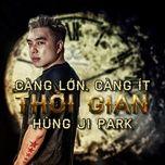 cang lon, cang it thoi gian - hung ji park