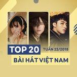 top 20 bai hat viet nam tuan 22/2018 - v.a