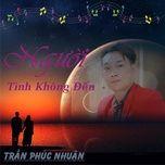 nguoi tinh khong den (single) - tran phuc nhuan