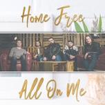 all on me (single) - home free