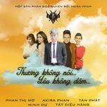 thuong khong noi yeu khong dam (single) - akira phan