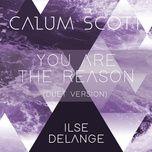 you are the reason (duet version) (single) - calum scott, ilse delange