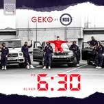 6:30 (single) - geko, nsg