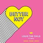 better not (shaun frank remix) (single) - louis the child, wafia