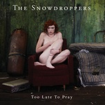 too late to pray - the snowdroppers